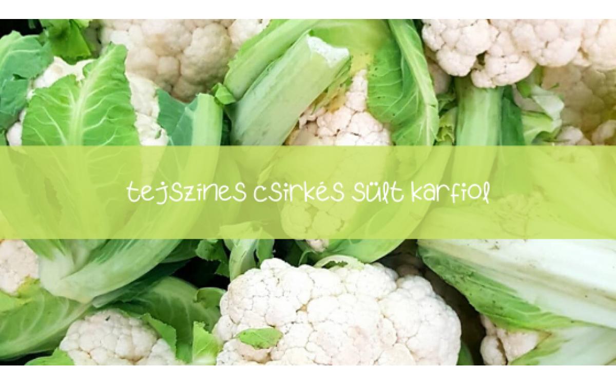 Bébiétel recept - tejszínes csirkés sült karfiol recept
