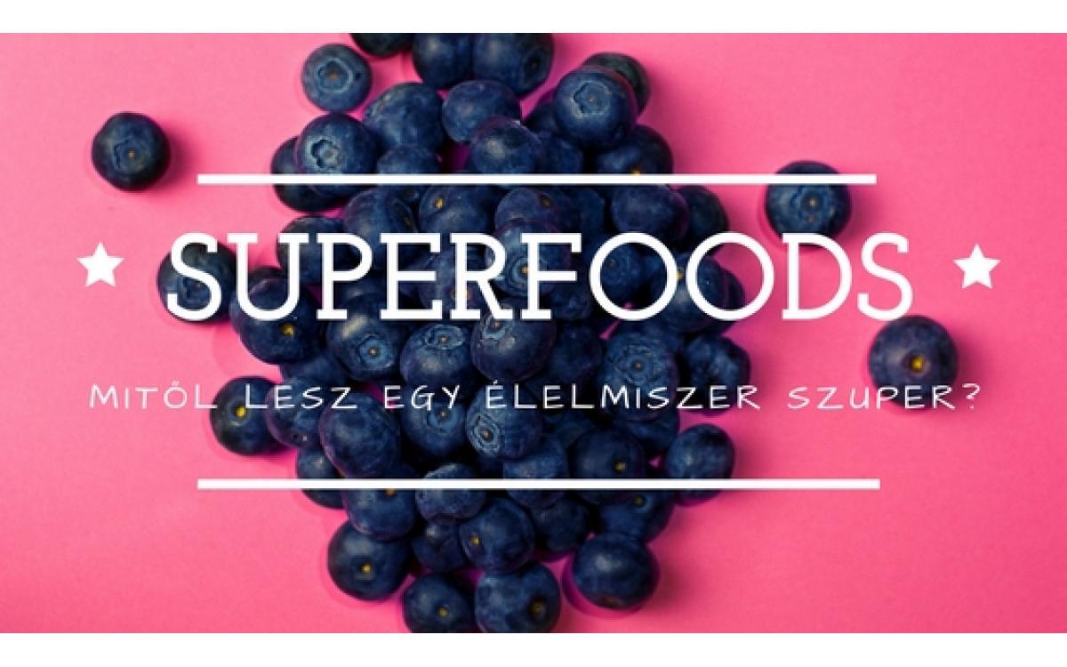 Szuperélelmiszerek – mitől lesz egy élelmiszer szuper? - Zöld Mami Blog